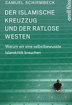 Buchdeckel von Der islamische Kreuzzug und der ratlose Westen: Warum wir eine selbstbewusste Islamkritik brauchen
