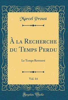 Livres Couvertures de À La Recherche Du Temps Perdu, Vol. 14: Le Temps Retrouvé (Classic Reprint)