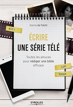 Livres Couvertures de Ecrire une serie télé : Toutes les astuces pour rédiger une bible efficace