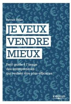 Livres Couvertures de Je veux vendre mieux : Petit guide pratique à l'usage des entrepreneurs qui veulent être plus efficaces