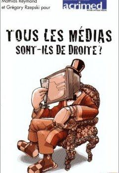 Livres Couvertures de Tous les médias sont-ils de droite ? : Du journalisme par temps d'élection présidentielle