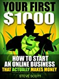 Your First 00 - How to Start an Online Business that Actually Makes Money