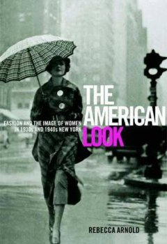 Livres Couvertures de The American Look: Fashion, Sportswear and the Image of Women in 1930s and 1940s New York