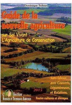 Livres Couvertures de Guide de la nouvelle agriculture sur sol vivant : l'agriculture de conservation : Sans labour, avec couverts, légumineuses et rotations