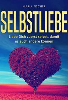Buchdeckel von Selbstliebe: Liebe dich zuerst selbst, damit es andere auch können
