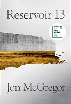 Livres Couvertures de Reservoir 13: LONGLISTED FOR THE MAN BOOKER PRIZE 2017