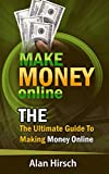 Make Money Online: The Ultimate Guide To Making Money Online: How To Make Money Online, Make Money Online Fast, Make Money Online 2016, Make Money Online Free