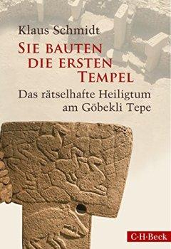 Buchdeckel von Sie bauten die ersten Tempel: Das rätselhafte Heiligtum am Göbekli Tepe
