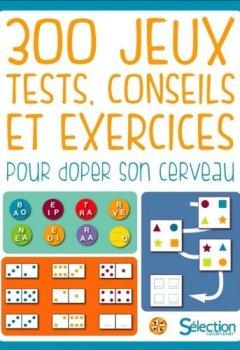 Livres Couvertures de 300 jeux, tests, conseils et exercices pour doper son cerveau
