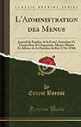 L'Administration Des Menus: Journal de Papillon de la Ferte, Intendant Et Controleur de L'Argenterie, Menus-Plaisirs Et Affaires de la Chambre Du Roi (1756-1780) (Classic Reprint)