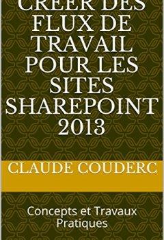 Livres Couvertures de Créer des Flux de Travail pour les sites SharePoint 2013: Concepts et Travaux Pratiques