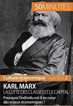 Livres Couvertures de Karl Marx, la lutte des classes et le capital: Pourquoi l'individu est-il au cœur des enjeux économiques ? (Culture économique t. 2)