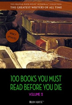 Livres Couvertures de 100 Books You Must Read Before You Die - volume 2 [newly updated] [Ulysses, Moby Dick, Ivanhoe, War and Peace, Mrs. Dalloway, Of Time and the River, etc] (Book House Publishing)