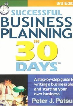 Livres Couvertures de Successful Business Planning in 30 Days: A Step-By-Step Guide for Writing a Business Plan and Starting Your Own Business, Third Edition by Peter J. Patsula (2004-09-01)