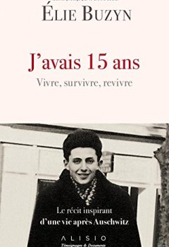 Livres Couvertures de J'avais 15 ans. Vivre, survivre, revivre : Le récit inspirant d'une vie après Auschwitz