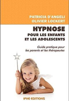 Livres Couvertures de Hypnose pour les enfants et les adolescents - Guide pratique pour les parents et les thérapeutes