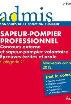 Concours Sapeur-pompier professionnel - Epreuves écrites et orale - Catégorie C - Nouveaux concours 2013 de Indie Author