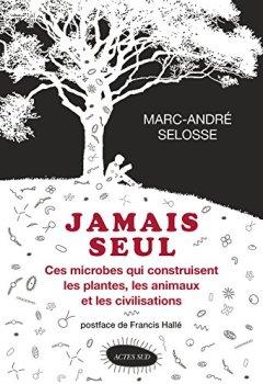 Livres Couvertures de Jamais seul: Ces microbes qui construisent les plantes, les animaux et les civilisations