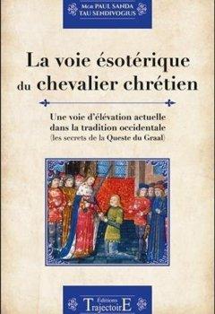 Livres Couvertures de La voie ésotérique du chevalier chrétien - Une voie d'élévation actuelle dans la tradition occidentale