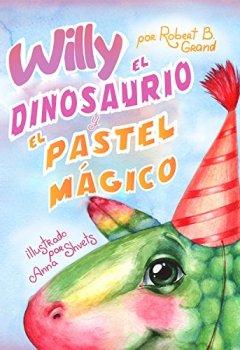 Portada del libro deWilly el dinosaurio y el pastel mágico : (libro para niños, cuento para dormir, cuentos infantiles español, cuentos infantiles, libro con ilustraciones, libro preescolar)