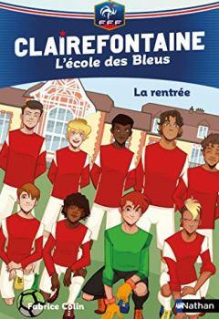 Livres Couvertures de Clairefontaine, L'école des Bleus - La rentrée - Fédération Française de Football - Dès 8 ans