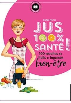 Livres Couvertures de Jus 100 % santé: 100 recettes de fruits et légumes bien-être
