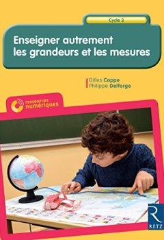 Livres Couvertures de Enseigner autrement les grandeurs et les mesures Cycle 3 (+ CD-Rom)