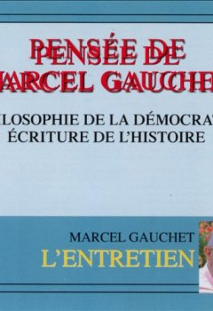 Livres Couvertures de Pensée de Marcel Gauchet: Philosophie de la démocratie. Ecriture de l'histoire