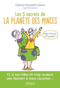 Livres Couvertures de Les 5 secrets de la planète des minces: Et si nos kilos en trop avaient une histoire à nous raconter ...