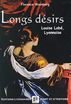 Livres Couvertures de Longs désirs. Louise Labé, Lyonnaise