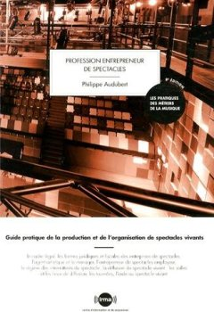 Livres Couvertures de Profession entrepreneur de spectacles : Guide pratique de la production et de l'organisation de spectacles vivants