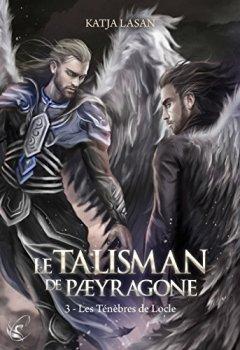 Livres Couvertures de Le Talisman de Paeyragone - Tome 3 : Les Ténèbres de Locle