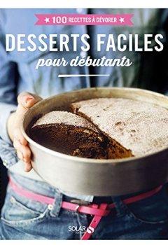 Livres Couvertures de Desserts faciles pour débutants - 100 recettes à dévorer