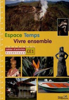 Livres Couvertures de Espace Temps Vivre ensemble CE1 : Cahier d'activités Guadeloupe
