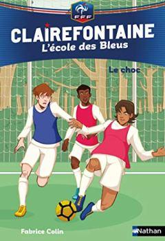 Livres Couvertures de Clairefontaine, L'école des Bleus - Le choc - Fédération Française de Football - Dès 8 ans