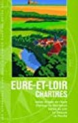 Eure-et-Loir - Chartres: Vallée Royale de l'Eure, Château de Maintenon, Vallée du Loir, la Beauce, le Perche