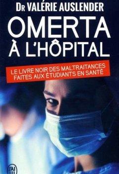 Livres Couvertures de Omerta à l'hôpital : Le livre noir des maltraitances faites aux étudiants de santé