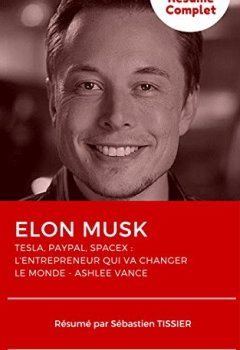 Livres Couvertures de Elon Musk, l'entrepreneur qui va changer le monde (Résumé): Mon résumé complet