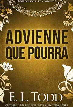 Livres Couvertures de Advienne que pourra (Pour toujours et à jamais t. 6)