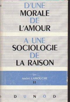 D'une morale de l'amour à une sociologie de la raison. de Indie Author