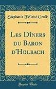 Les Diners Du Baron D'Holbach (Classic Reprint)