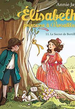 Livres Couvertures de Elisabteh, princesse à Versailles T11 : Le secret de Bertille