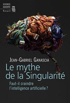 Livres Couvertures de Le mythe de la Singularité - Faut-il craindre l'intelligence artificielle ?