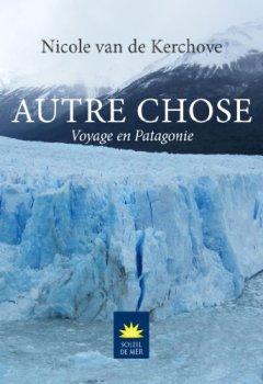 Livres Couvertures de Autre Chose: Voyage en Patagonie (Soleil de Mer)