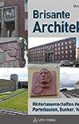 Brisante Architektur: Hinterlassenschaften der NS-Zeit: Parteibauten, Bunker, Weihestätten