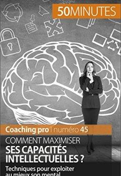 Livres Couvertures de Comment maximiser ses capacités intellectuelles ?: Techniques pour exploiter au mieux son mental (Coaching pro t. 45)