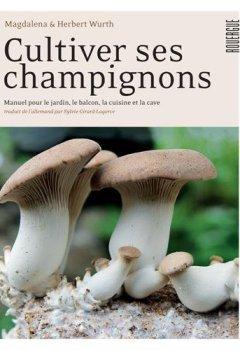 Livres Couvertures de Cultiver ses champignons : Manuel pour le jardin, le balcon, la cuisine et la cave