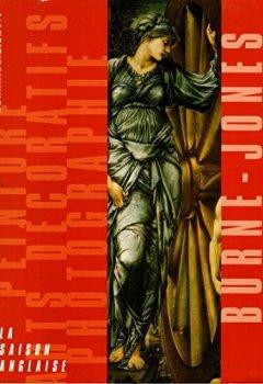 Livres Couvertures de Burne-Jones, la saison anglaise : Peinture, arts décoratifs, photographie (Connaissance des arts)