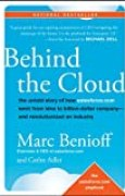 Behind the Cloud: The Untold Story of How Salesforce.com Went from Idea to Billion–Dollar Company–and Revolutionized an Industry