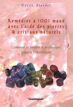 Livres Couvertures de Remédier à mille et un maux avec l'aide des pierres & cristaux naturels : Comment se soigner et se protéger grâce à la lithothérapie